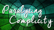 Paralyzing Complicity