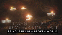 I Want To Be A Brother Like That! Being Jesus In A Broken World