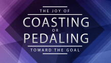 The Joy of Coasting or Pedaling Toward the Goal