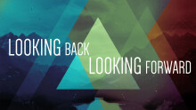 Looking Back; Looking Forward