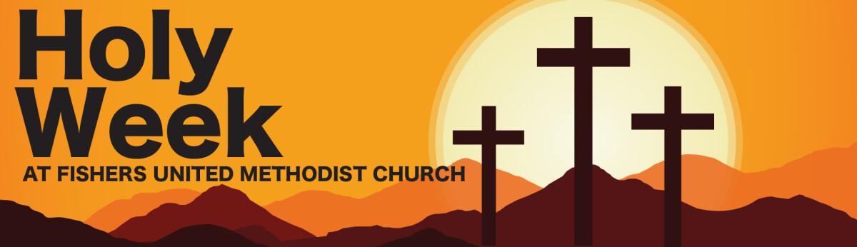 Holy Week 2019 | Fishers United Methodist Church