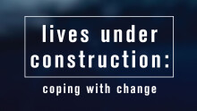 Lives Under Construction: Coping With Change