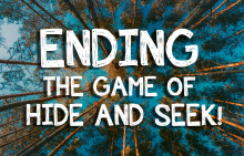 Ending The Game Of Hide And Seek