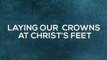 Laying Our Crowns At Christ's Feet