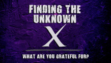 What Are You Grateful For? Finding The Unknown - X