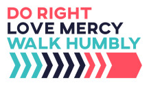Do Right, Love Mercy, Walk Humbly